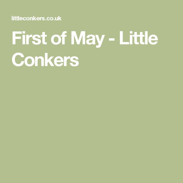 First of May - Little Conkers