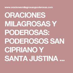 ORACIONES MILAGROSAS Y PODEROSAS: PODEROSOS SAN CIPRIANO Y SANTA JUSTINA ORACION PARA LIBRAR DE MALAS PERSONAS, CARCELES, MAGIAS, SALACIONES...