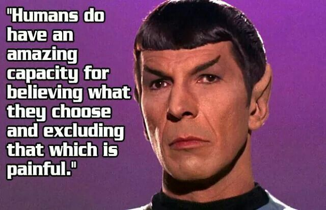 Spock Wisdom - ''Humans do have an amazing capacity for believing what they…
