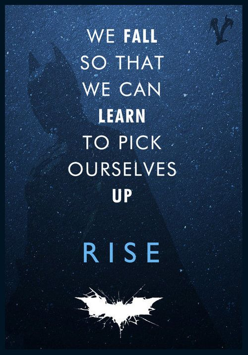 """We fall so that we can learn to pick ourselves up.""- what i learned from Batman"