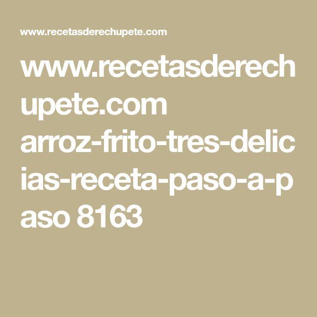 www.recetasderechupete.com arroz-frito-tres-delicias-receta-paso-a-paso 8163