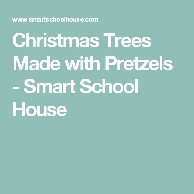 Christmas Trees Made with Pretzels - Smart School House