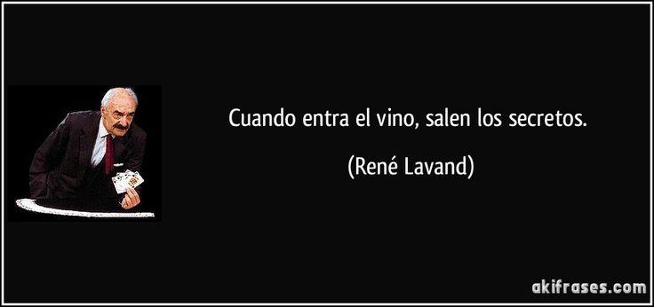 """""""Cuando entra el vino, salen los secretos"""" - René Lavand"""