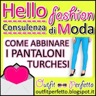 Outfit Perfetto: CONSULENZA DI MODA: come abbinare i pantaloni turchesi?