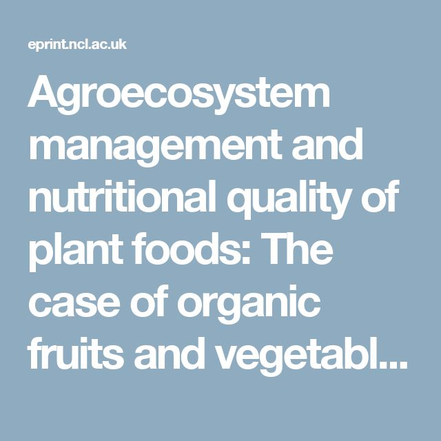 Agroecosystem management and nutritional quality of plant foods: The case of organic fruits and vegetables - ePrints - Newcastle University