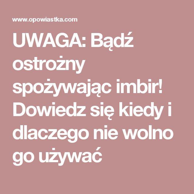 UWAGA: Bądź ostrożny spożywając imbir! Dowiedz się kiedy i dlaczego nie wolno go używać
