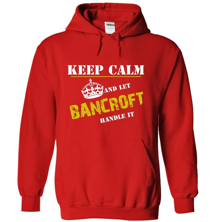 For more details follow here http://www.sunfrogshirts.com/Let-BANCROFT-Handle-It-4803-Red-18790895-Hoodie.html?8542