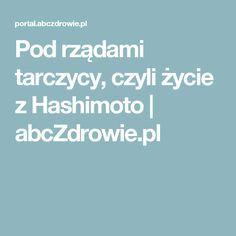 Pod rządami tarczycy, czyli życie z Hashimoto | abcZdrowie.pl