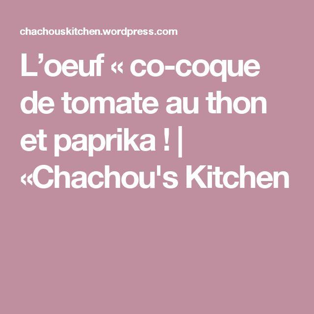 L'oeuf «co-coque de tomate au thon et paprika !   «Chachou's Kitchen