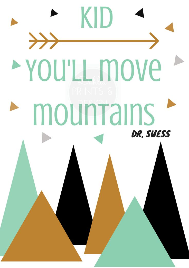 Kid you'll move mountains print.  Dr Suess quote.  available at www.madeit.com.au/dahliaprints.