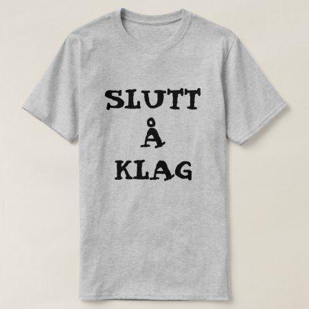 Norwegian text Slutt å Klag - Stop complaining T-Shirt - tap, personalize, buy right now!