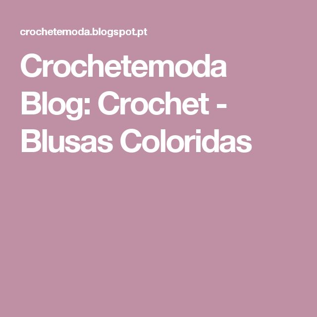 Crochetemoda Blog: Crochet - Blusas Coloridas