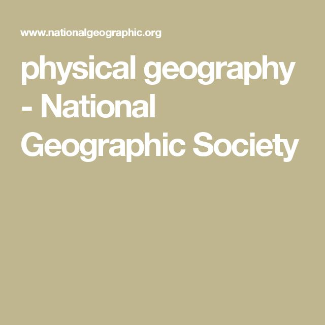 physical geography - National Geographic Society