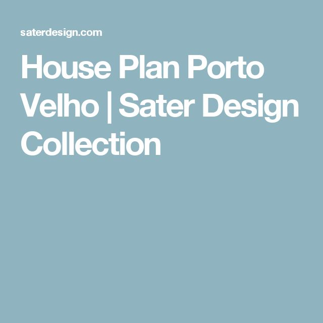 House Plan Porto Velho | Sater Design Collection