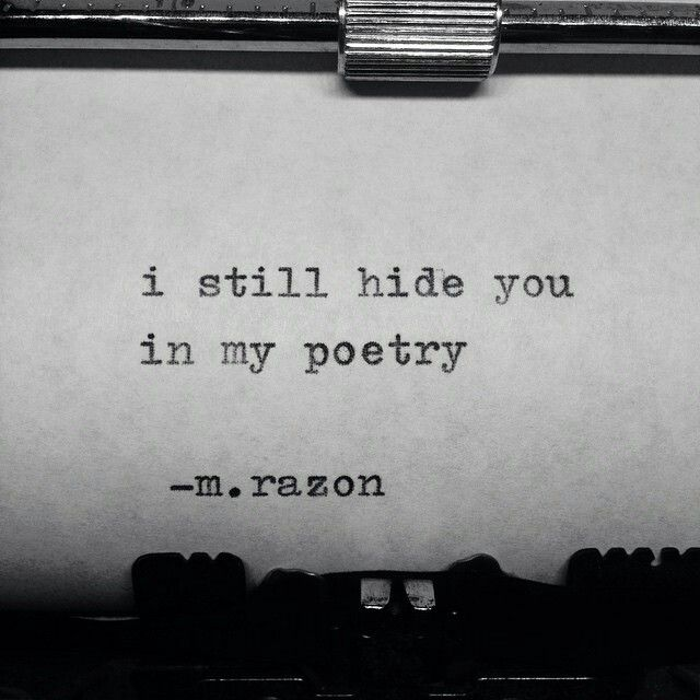 """I still hide you in my poetry"" -m.razon"