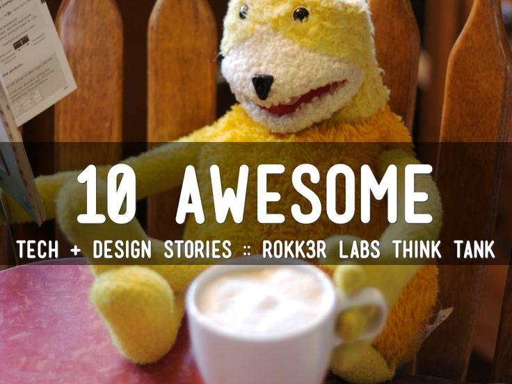 10 Awesome Tech & Design Stories - A Haiku Deck by Rokk3r Labs
