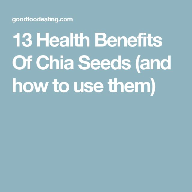 13 Health Benefits Of Chia Seeds (and how to use them)
