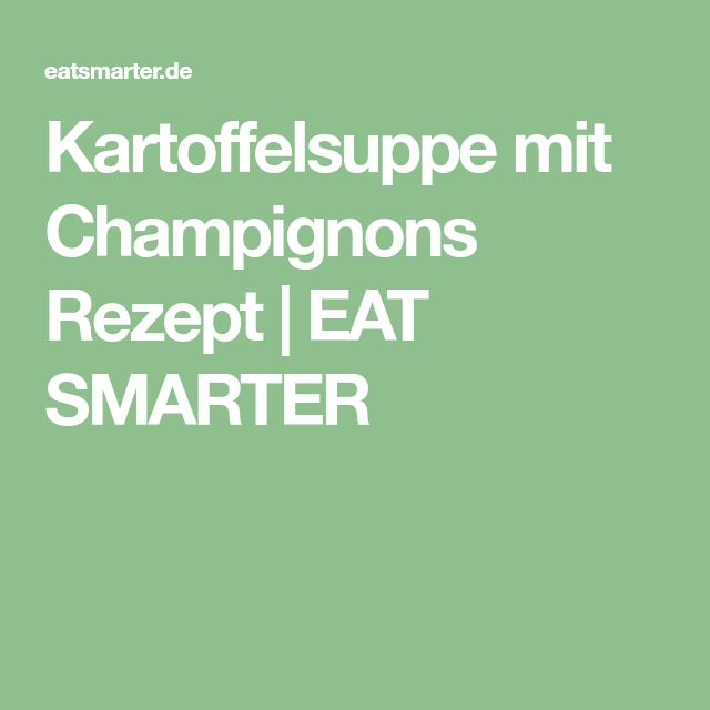 Kartoffelsuppe mit Champignons Rezept   EAT SMARTER