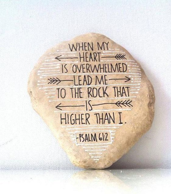 When my heart is overwhelmed lead me to the rock that is higher than I.  Psalm 61:2. Rock available from FizzFinds on Etsy