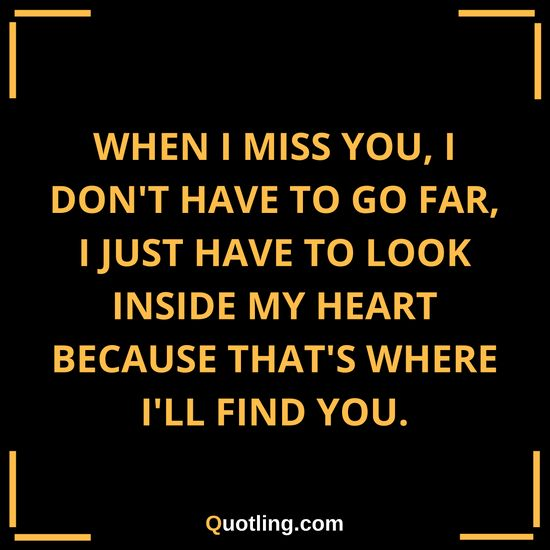 When I Miss you, I don't have to go far, I just have to look | Miss You Quote