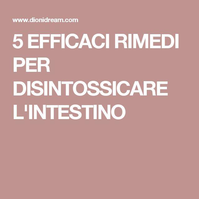 5 EFFICACI RIMEDI PER DISINTOSSICARE L'INTESTINO