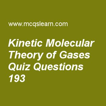 Learn quiz on kinetic molecular theory of gases, chemistry quiz 193 to practice. Free chemistry MCQs questions and answers to learn kinetic molecular theory of gases MCQs with answers. Practice MCQs to test knowledge on kinetic molecular theory of gases, what is spectrum, plasma state, modern periodic table worksheets.  Free kinetic molecular theory of gases worksheet has multiple choice quiz questions as gas molecules have large number of, answer key with choices as empty spaces…
