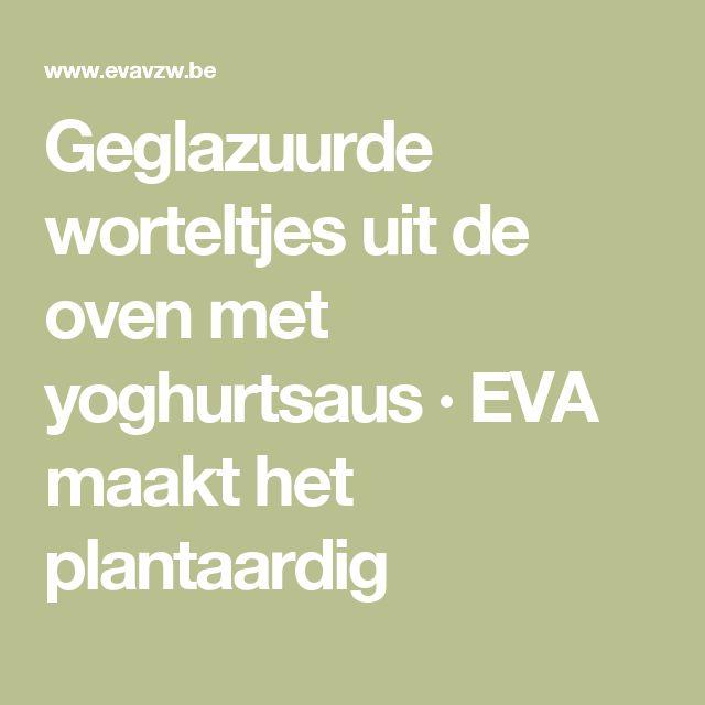 Geglazuurde worteltjes uit de oven met yoghurtsaus · EVA maakt het plantaardig