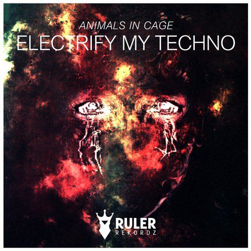 RRZ018 - RULER REKORDZ  Electrify My Techno (Original Mix) - Animal In Cage  #RRZ018 @electrify #techno #electrifymytechno #animal #cage #animalincage #music #ruler #rulerrekordz