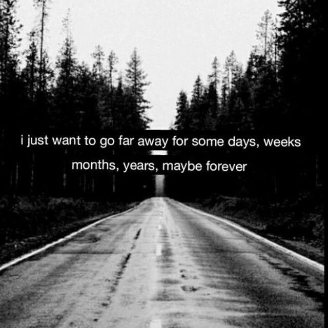 I Don T Want You To Leave Quotes: I Just Want To Go Far Away For Some Days, Weeks, Months