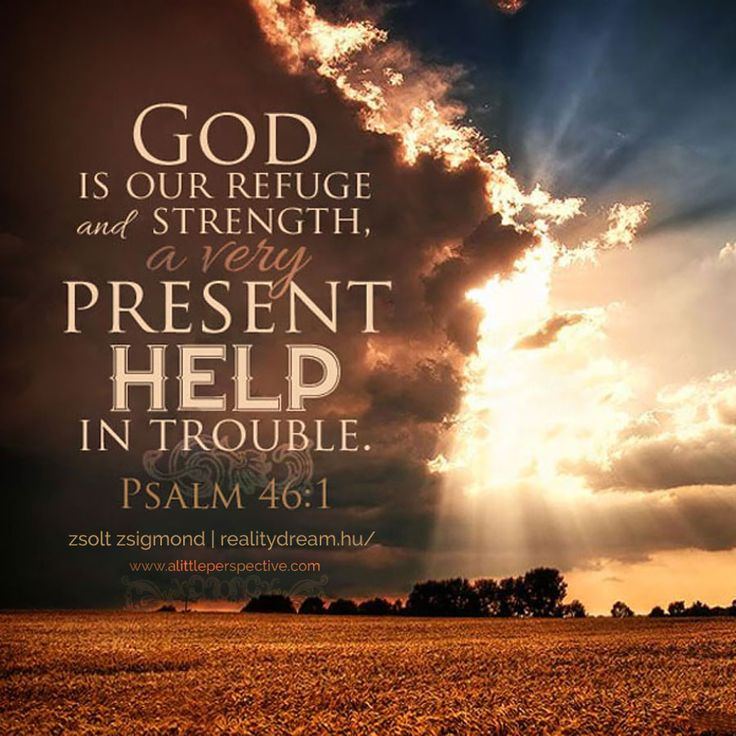 God is our refuge and strength, a very present help in trouble. Psa 46:1. <3
