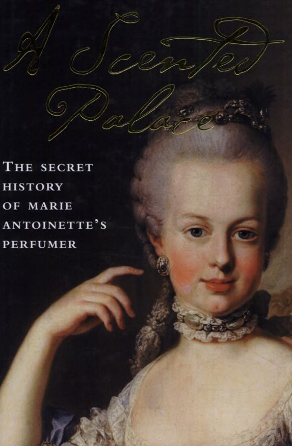 A Scented Palace: The Secret History of Marie Antoinette's Perfumer (Book Review) ~ Art Books Events