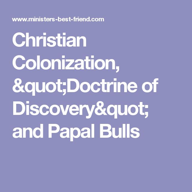 """Christian Colonization, """"Doctrine of Discovery"""" and Papal Bulls"""