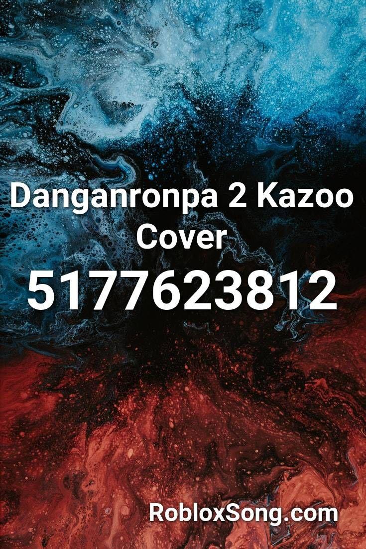 Danganronpa 2 Kazoo Cover Roblox Id Roblox Music Codes Roblox Light Em Up Music