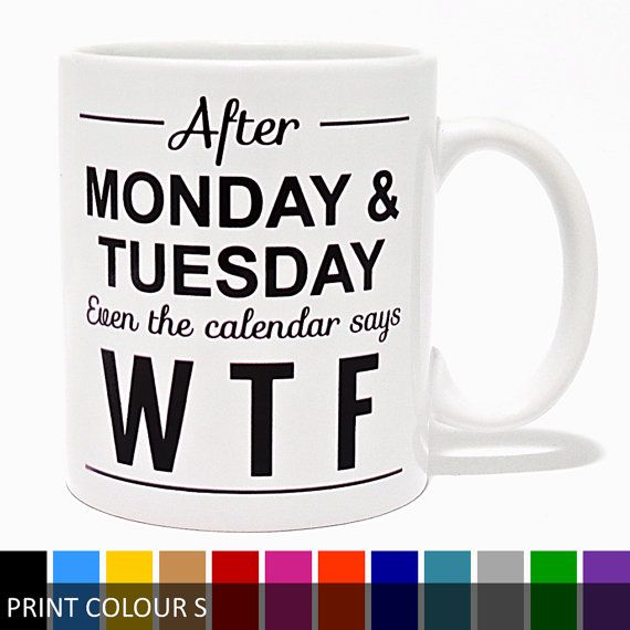 After Monday & Tuesday Even The Calendar Says WTF Mug - Funny Coffee Mug - Unique Gift