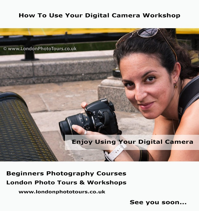 This is an outdoor photography workshop using dynamic Central London locations as backdrops to learning about photography and how to apply it to the digital camera you own. Learn about, ISO, exposure, shutter speed, aperture, depth of field and lots more! Working from short assignments you learn how to control your camera and change the way your photos look. This photography course takes place on Saturday. Free course notes are available online on completion of the course. See you soon...