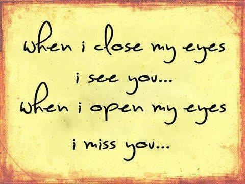 When I close my eyes I see you; when I open my eyes I miss you. #grief #bereaved