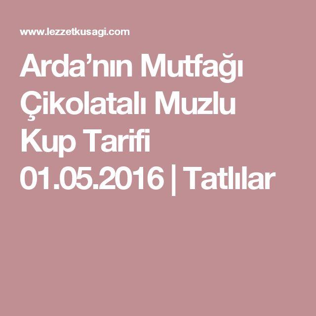 Arda'nın Mutfağı Çikolatalı Muzlu Kup Tarifi 01.05.2016 | Tatlılar