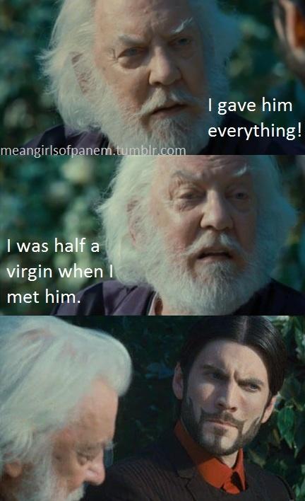 I was half a virgin when I met him! - President Snow ...