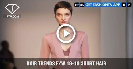 Hair Trends from the Fall/Winter 2018-19 Fashion Shows Present Short Hair Trend …