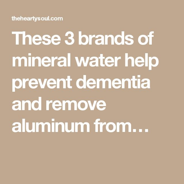 These 3 brands of mineral water help prevent dementia and remove aluminum from…