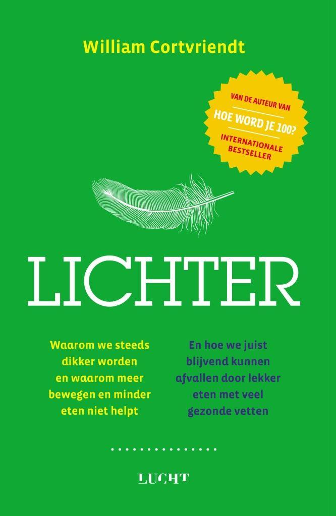 Lichter | William Cortvriendt: Waarom we steeds dikker worden en waarom meer bewegen of minder eten niet helpt. En hoe we juist blijvend…