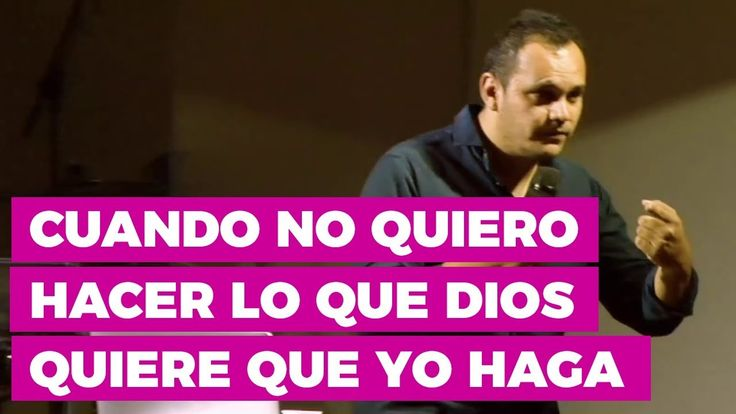 Cuando no Quiero Hacer lo que Dios Quiere que Yo Haga | Predicaciones pa...