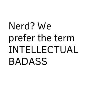 ...: Laughing, Nerd, Quotes, Awesome, Intellectual Badass, Funny, Truths, True, Things
