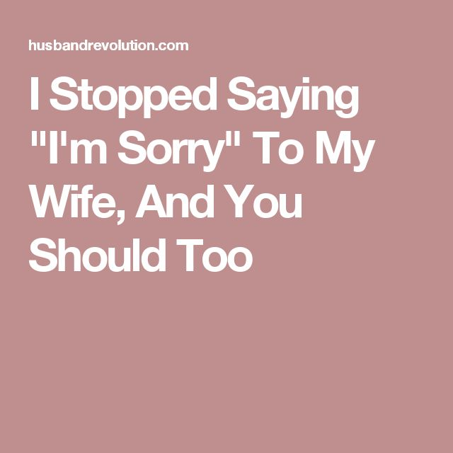 """I Stopped Saying """"I'm Sorry"""" To My Wife, And You Should Too"""