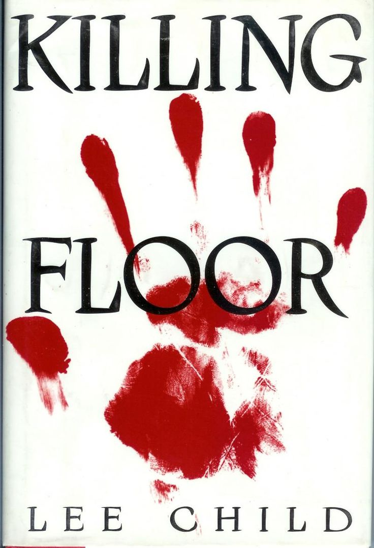 Killing Floor By Lee Child: Notable Mostly Because This Is The Novel That  Introduces The