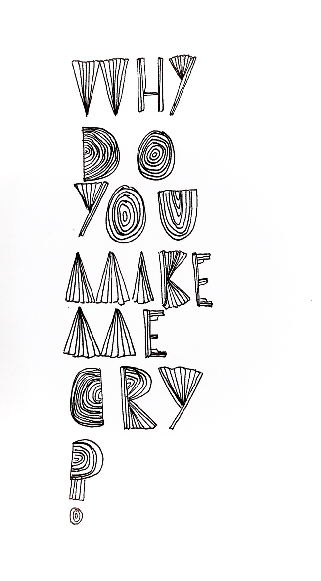 Why Do You Make Me Cry? typography experiment by Claire Clift