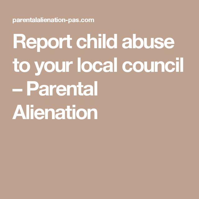 Report child abuse to your local council – Parental Alienation