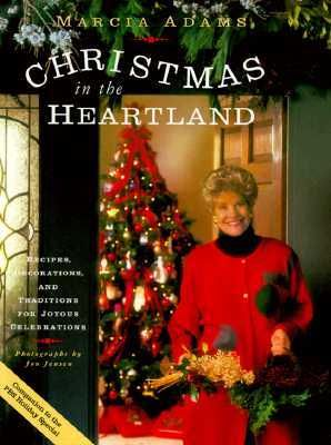 Marcia Adams Christmas In The Heartland: Recipes, Decorations, and Traditions for Joyous Celebrations