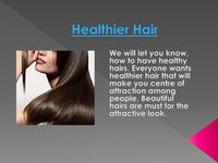 Healthier hair  will let you know, how to have healthy hairs. Everyone wants healthier hair that will make you centre of attraction among people. Beautiful hairs are must for the attractive look.