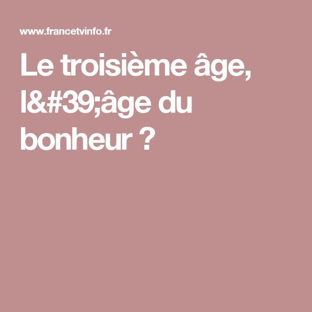 Le troisième âge, l'âge du bonheur ?